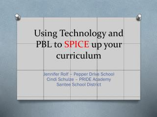 Using Technology and PBL to  SPICE  up your curriculum