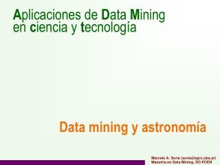 A plicaciones de  D ata  M ining en  c iencia y  t e cnología Data mining y astronom ía