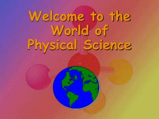 Welcome to the World of  Physical Science