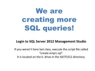 We are  creating more  SQL queries!