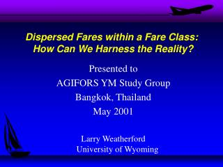 Dispersed Fares within a Fare Class:  How Can We Harness the Reality?