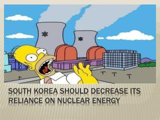 South Korea should decrease its reliance on nuclear energy
