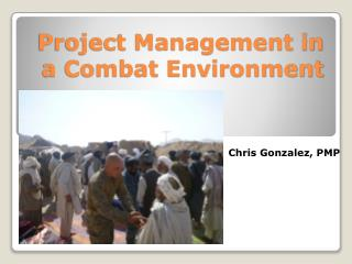 Project Management in a Combat Environment