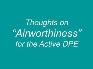 "Thoughts on ""Airworthiness"" for the Active DPE"