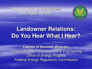Lauren O'Donnell, Director Division of Gas – Environment & Engineering Office of Energy Projects