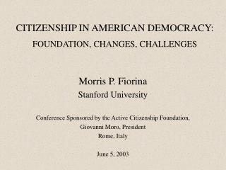 CITIZENSHIP IN AMERICAN DEMOCRACY: FOUNDATION, CHANGES, CHALLENGES