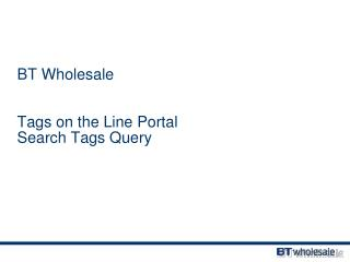 BT Wholesale Tags on the Line Portal Search Tags Query