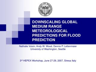 DOWNSCALING GLOBAL MEDIUM RANGE METEOROLOGICAL PREDICTIONS FOR FLOOD PREDICTION