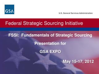 FSSI:  Fundamentals of Strategic Sourcing Presentation for  GSA EXPO May 15-17, 2012