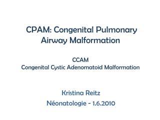 CPAM: Congenital Pulmonary Airway Malformation  CCAM Congenital Cystic Adenomatoid Malformation