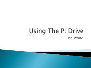 Using The P: Drive