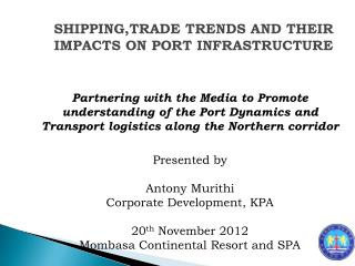 Presented by  Antony  Murithi Corporate Development, KPA