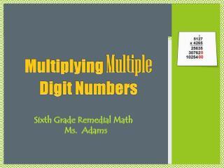 Multiplying Multiple Digit Numbers