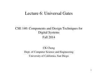 Lecture 6: Universal Gates CSE 140: Components and Design Techniques for Digital Systems Fall 2014