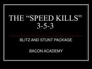 "THE ""SPEED KILLS""  3-5-3"