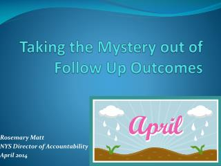 Taking the Mystery out of Follow Up Outcomes
