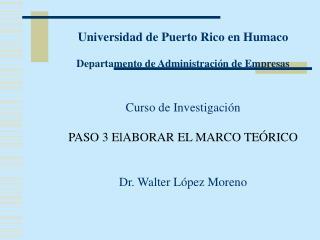 Universidad de Puerto Rico en Humaco   Departamento de Administraci n de Empresas   Curso de Investigaci n  PASO 3 ElABO