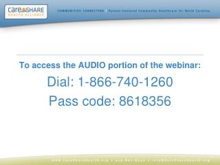 To access the AUDIO portion of the webinar: Dial: 1-866-740-1260 Pass code: 8618356