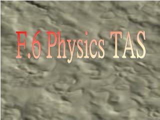 F.6 Physics TAS