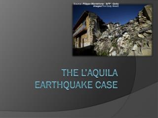 The L'Aquila earthquake Case
