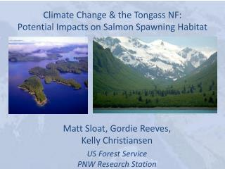 Climate Change & the  Tongass  NF: Potential Impacts on Salmon Spawning Habitat