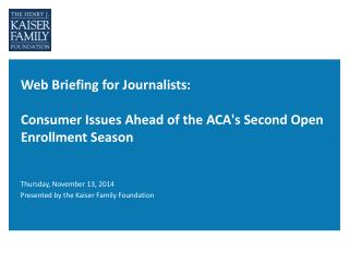 W eb  Briefing for  Journalists: Consumer  Issues Ahead of the ACA's Second Open Enrollment Season
