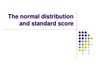 The normal distribution and standard score