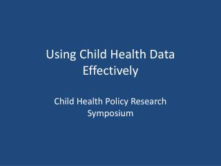 Using Child Health Data Effectively