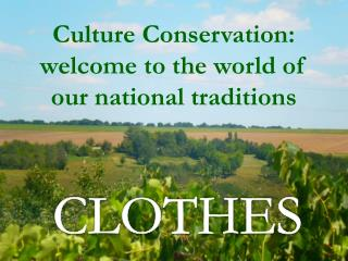 Culture Conservation: welcome to the world of our national traditions