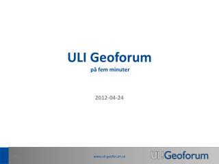 ULI Geoforum  p� fem minuter