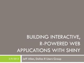 Building Interactive,  R-Powered Web Applications with Shiny