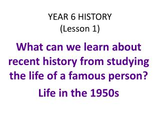 YEAR 6 HISTORY  (Lesson 1)