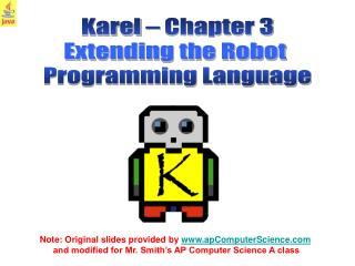 Karel – Chapter 3 Extending the Robot  Programming Language