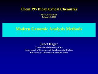 Modern Genomic Analysis Methods    Janet Hager Translational Genomics Core Department of Genetics and Developmental Biol