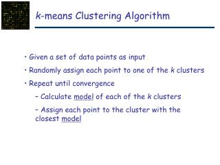 Given a set of data points as input  Randomly assign each point to one of the  k  clusters