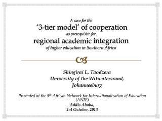Presented at the 5 th  African Network for Internationalization of Education (ANIE) Addis Ababa,