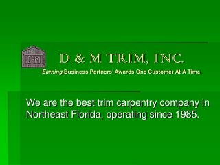 D & M TRIM, INC. Earning  Business Partners' Awards One Customer At A Time.
