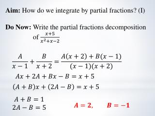 Aim:  How do we integrate by partial fractions ? (I)