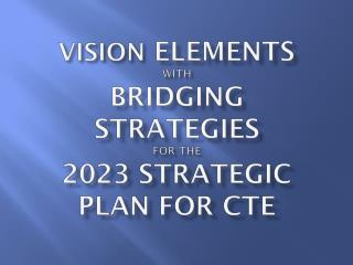 VISION  elements with Bridging Strategies  for the  2023 Strategic Plan for CTE