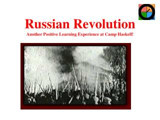 Russian Revolution Another Positive Learning Experience at Camp Haskell