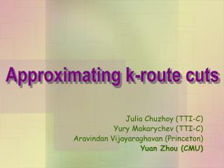 Julia Chuzhoy (TTI-C) Yury Makarychev (TTI-C) Aravindan Vijayaraghavan (Princeton) Yuan Zhou (CMU)