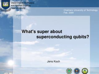 What's super about  	    superconducting qubits?