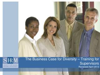 The Business Case for Diversity – Training for Supervisors Reviewed April 2013