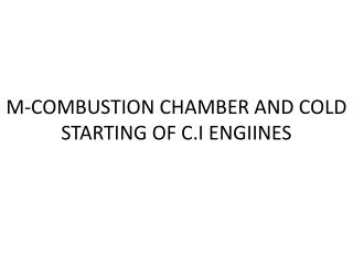 M-COMBUSTION CHAMBER AND COLD STARTING OF C.I ENGIINES