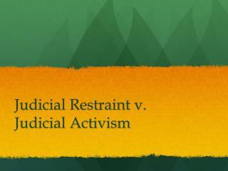 Judicial Restraint v. Judicial Activism