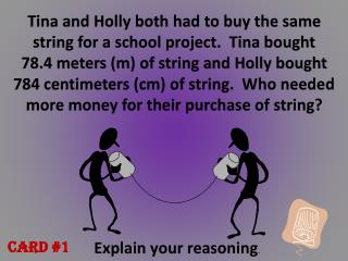 Tina and Holly both had to buy the same string for a school project.  Tina bought