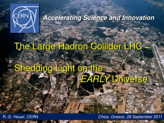 The Large  Hadron  Collider LHC ˗̶      Shedding Light on the EARLY  Universe