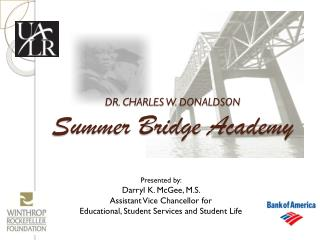 DR. CHARLES W. DONALDSON Summer Bridge Academy