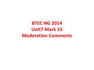 BTEC NG 2014  Unit7 Mark 15 Moderation Comments