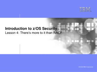 Introduction to z/OS Security Lesson 4: There�s more to it than RACF